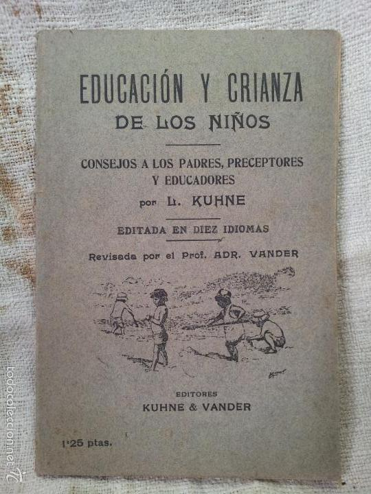 EDUCACION Y CRIANZA DE LOS NIÑOS-L.KUHNE CONSEJOS A LOS PADRES ,PRECEPTORES Y EDUCADORES 1919 (Libros Antiguos, Raros y Curiosos - Ciencias, Manuales y Oficios - Pedagogía)