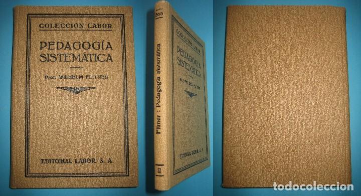 PEDAGOGIA SISTEMATICA - WILHELM FLITNER - ED. LABOR - 1935 - 199 PAGS.- PERFECTO ESTADO - VER (Libros Antiguos, Raros y Curiosos - Ciencias, Manuales y Oficios - Pedagogía)