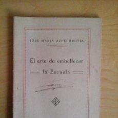 Libros antiguos: EL ARTE DE EMBELLECER LA ESCUELA. J. M. AZPEURRUTIA, EL MAGISTERIO ESPAÑOL. 1934. Lote 68403337