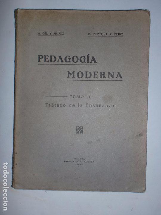 PEDAGOGÍA MODERNA. TOMO II. TRATADO DE LA ENSEÑANZA. MALAGA. IMPRENTA R. ALCALÁ. 1932. 336PAGS (Libros Antiguos, Raros y Curiosos - Ciencias, Manuales y Oficios - Pedagogía)