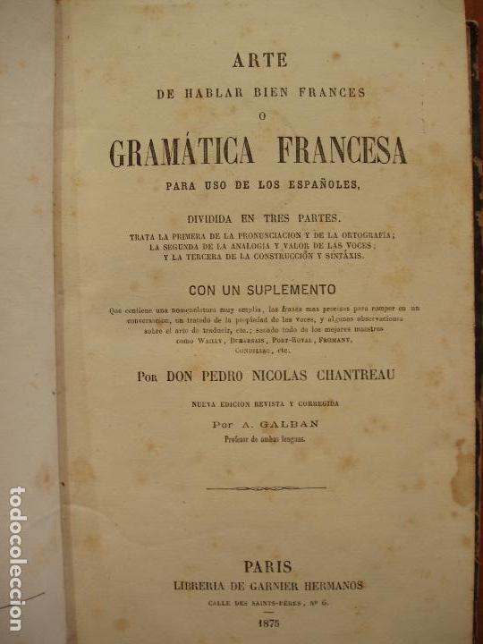 Libros antiguos: ARTE DE HABLAR BIEN FRANCES O GRAMÁTICA FRANCESA, POR PEDRO NICOLAS CHANTREAU. PARIS 1875 - Foto 2 - 78339557