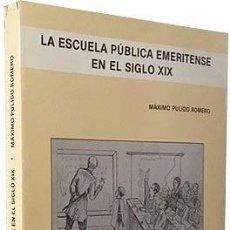 Libros antiguos: LA ESCUELA PÚBLICA EMERITENSE EN EL SIGLO XIX. (PULIDO) MÉRIDA, PRIMEROS MAESTROS, COLEGIOS, EDIFICI. Lote 84425664