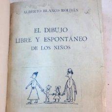 Libros antiguos: EL DIBUJO LIBRE Y ESPONTÁNEO DE LOS NIÑOS ALBERTO BLANCO ROLDÁN, 1919, FIRMADO AUTOR DEDICADO AUTÓG.. Lote 91202055