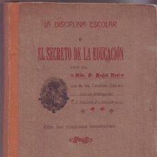 Libros antiguos: ANGEL ROJÍ: LA DISCIPLINA ESCOLAR O EL SECRETO DE LA EDUCACIÓN. 1909. Lote 100515311