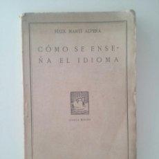 Libros antiguos: CÓMO SE ENSEÑA UN IDIOMA - FÉLIZ MARTÍ ALPERA (1931). Lote 103480583