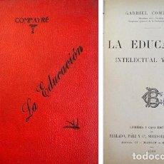 Libros antiguos: COMPAYRÉ, GABRIEL. LA EDUCACIÓN INTELECTUAL Y MORAL. 1909.. Lote 109437519