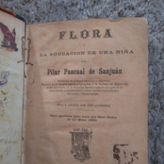 Libros antiguos: FLORA O LA EDUCACIÓN DE UNA NIÑA POR PILAR PASCUAL DE SANJUAN CON 300 GRABADOS AÑO 1891. Lote 110012567