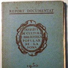 Libros antiguos: REPORT DOCUMENTAT 1930. INSTITUT DE CULTURA I BIBLIOTECA POPULAR DE LA DONA - BARCELONA 1930 - IL·LU. Lote 111035452
