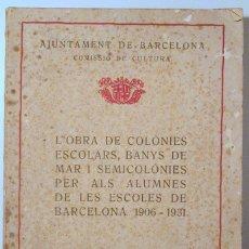 Libros antiguos: L'OBRA DE COLÒNIES ESCOLARS, BANYS DE MAR I SEMICOLÒNIES PER ALS ALUMNES DE LES ESCOLES DE BARCELONA. Lote 111786680