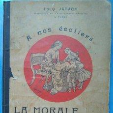 Libros antiguos: LOUIS JARACH: A NOS ÉCOLIERS. LA MORALE PAR L'IMAGE. ANTIGUO LIBRO FRANCÉS DE EDUCACIÓN MORAL. Lote 112128887