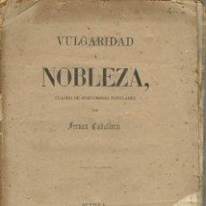 Libros antiguos: VULGARIDAD Y NOBLEZA (CUADRO DE COSTUMBRES POPULARES), POR FERNÁN CABALLERO. AÑO 1860. (12.2). Lote 113404219