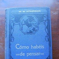 Libros antiguos: COMO HABEIS DE PENSAR W.W. ATKINSON FELIU Y SUSANNA EDITORES BARCELONA. Lote 115167935