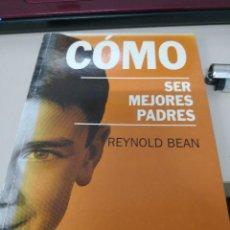 Libros antiguos: COMO SER MEJORES PADRES - REYNOLD BEAN - EDITORIAL DEBATE 1993. Lote 117575559