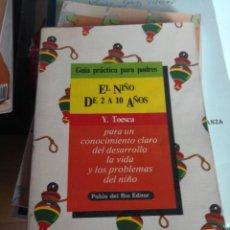 Libros antiguos: TOESCA, - Y. - EL NIÑO DE 2 A 10 AÑOS. GUIA PRACTICA PARA PADRES. Lote 117856359