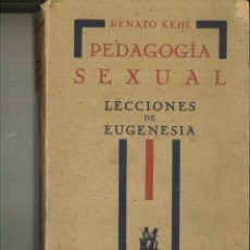 Libros antiguos: PEDAGOGÍA SEXUAL. LECCIONES DE EUGENESIA. RENATO KEHL. Lote 121375903