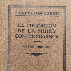 Libros antiguos: LA EDUCACIÓN DE LA MUJER CONTEMPORÁNEA / VÍCTOR MIRGUET. BARCELONA : LABOR, 1933. . Lote 121643851