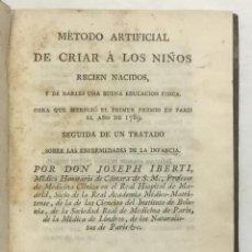 Libros antiguos: IBERTI Y LÓPEZ, JOSÉ. MÉTODO ARTIFICIAL DE CRIAR A LOS NIÑOS RECIEN NACIDOS Y DE DARLES UNA BUENA E. Lote 125904059