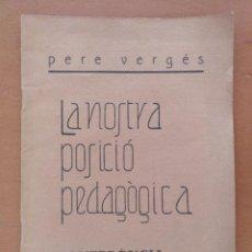 Libros antiguos: LA NOSSTRA POSICIO PEDAGOGICA PERE VERGES CONFERENCIA 1932 BARCELONA. Lote 127056175