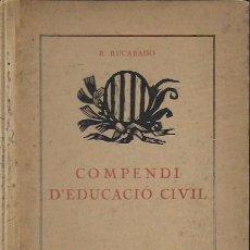 Libros antiguos: COMPENDI D' EDUCACIÓ CIVIL / R. RUCABADO. SABADELL, 1920. 22X15CM. 235 P.. Lote 128364047