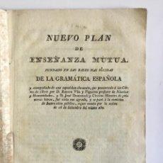 Libros antiguos: NUEVO PLAN DE ENSEÑANZA MÚTUA. FUNDADO EN LAS BASES MAS SÓLIDAS DE LA GRAMÁTICA ESPAÑOLA... 1821. Lote 129007775