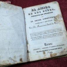 Libros antiguos: EL AMIGO DE LOS NIÑOS, ABATE SABATIER,FCO.JOSE DE TORO,IMPRENTA NARCISO ROCA REUS 1844 . Lote 135266646
