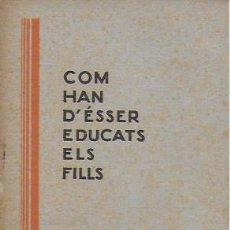 Libros antiguos: COM HAN D' ÉSSER EDUCATS ELS FILLS / EMILI MIRA. BCN, 193? 16X10 CM. 16 P.. Lote 138653834