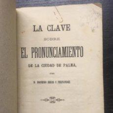 Libros antiguos: LA CLAVE SOBRE EL PRONUNCIAMIENTO DE LA CIUDAD DE PALMA, DIONISIO ARIAS Y FERNANDEZ, 1869. Lote 140307506