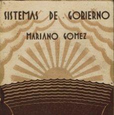 Libros antiguos: SISTEMAS DE GOBIERNO, DE MARIANO GÓMEZ. AÑO 1930. (6.2). Lote 53046186