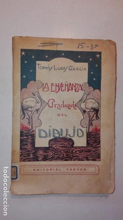 LA ENSEÑANZA GRADUADA DEL DIBUJO - TOMÁS LUCAS GARCÍA - EDITORIAL YAGÜES MUY RARO (Libros Antiguos, Raros y Curiosos - Ciencias, Manuales y Oficios - Pedagogía)