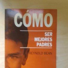 Libros antiguos: CÓMO SER MEJORES PADRES. REYNOLD BEAN. DEBATE. TAPA BLANDA. Lote 146725534