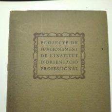 Libros antiguos: PROJECTE DE FUNCIONAMENT DE L'INSTITUT D'ORIENTACIÓ PROFESSIONAL. 1918. Lote 150979434