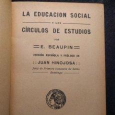 Libros antiguos: LA EDUCACIÓN SOCIAL Y LOS CÍRCULOS DE ESTUDIOS POR E. BEAUPIN. VERSIÓN DE JUAN HINOJOSA. Lote 193967692