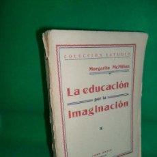 Libros antiguos: LA EDUCACIÓN POR LA IMAGINACIÓN, MARGARITA MCMILLAN, ED. JUAN ORTIZ, 1931. Lote 162949826