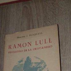 Libros antiguos: RAMON LULL PEDAGOGO DE LA CRISTIANDAD MONSEÑOR J.TUSQUETS. Lote 169714932