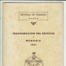 Libros antiguos: INAUGURACIÓN DEL EDIFICIO Y MEMORIA DE LA ESCUELA DE TRABAJO DE MAHÓN. AÑO 1951. (MENORCA.1.5). Lote 170408232