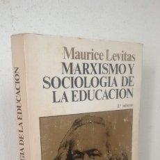 Libri antichi: MARXISMO Y SOCIOLOGIA DE LA EDUCACION MAURICE LEVITAS. Lote 172530253
