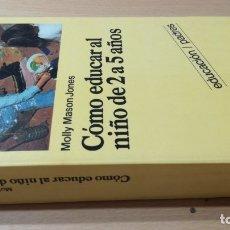 Libros antiguos: COMO EDUCAR AL NIÑO DE 2 A 5 AÑOS - MOLLY MASON JONES - MARINEZ ROCA/ TXT88. Lote 182095456