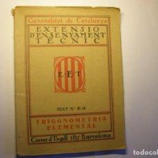 Libros antiguos: LIBRO TRIGONOMETRIA ELEMENTAL. EXTENSIÓ ENSENYAMENT TÈCNIC, GENERALITAT DE CATALUNYA, AÑOS 30.. Lote 183412466