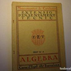 Libros antiguos: LIBRO ÁLGEBRA. 2ª PARTE. EXTENSIÓ ENSENYAMENT TÈCNIC, MANCOMUNITAT DE CATALUNYA, AÑOS 30.. Lote 183416598