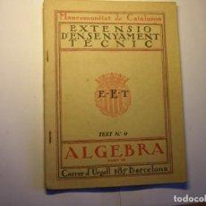 Libros antiguos: LIBRO ÁLGEBRA. 3ª PARTE. EXTENSIÓ ENSENYAMENT TÈCNIC, MANCOMUNITAT DE CATALUNYA, AÑOS 30.. Lote 183417183