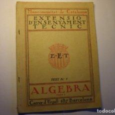 Libros antiguos: LIBRO ÁLGEBRA. 1ª PARTE. EXTENSIÓ ENSENYAMENT TÈCNIC, MANCOMUNITAT DE CATALUNYA, AÑOS 30.. Lote 183417858