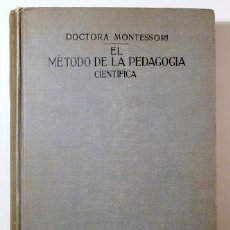 Libros antiguos: MONTESSORI, DOCTORA MARÍA - EL MÉTODO DE LA PEDAGOGÍA CIENTÍFICA - BARCELONA C. 1915 - 1ª EDICIÓN. Lote 190139985
