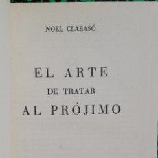Libros antiguos: EL ARTE DE TRATAR AL PROJIMO - 1953 - NOEL CLARASÓ - ED. AYMA S.L., BARCELONA - PJRB. Lote 197575787