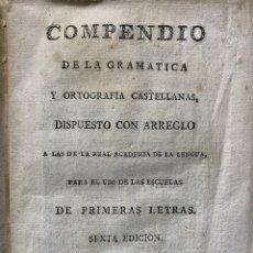 Libros antiguos: COMPENDIO DE LA GRAMÁTICA Y ORTOGRAFÍA CASTELLANAS, DISPUESTO CON ARREGLO A LAS DE LA REAL ACADEMIA. Lote 199037658