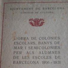 Libros antiguos: L'OBRA DE COLONIES ESCOLARS, BANYS DE MAR, SEMICOLÒNIES PER ALUMNES DE ESCOLES DE BARCELONA 1932. Lote 201355726