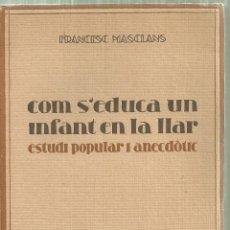 Libros antiguos: 4133.- PEDAGOGIA - COM S`EDUCA UN INFANT EN LA LLAR-ESTUDI POPULAR-FRANCESC MASCLANS-ORFEO DE SANTS. Lote 222597090