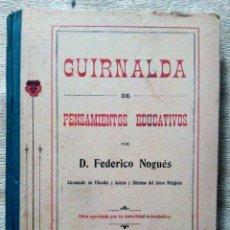Libros antiguos: GUIRNALDA DE PENSAMIENTOS EDUCATIVOS FEDERICO NOGUÉS 1909. Lote 208751577