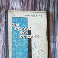 Libros antiguos: MIS AMIGOS LOS ANIMALES CONCEPCIÓN S. AMOR 1935 SELLO ESCOLA DECROLY, BARCELONA. Lote 210758807
