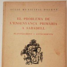 Libros antiguos: EL PROBLEMA DE L'ENSENYANÇA PRIMARIA A SABADELL, PLANTAJAMENT I ANTECEDENTS. Lote 212579258