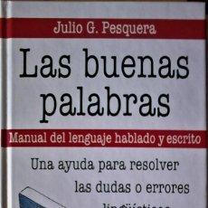 Libros antiguos: JULIO G. PESQUERA - LAS BUENAS PALABRAS (MANUAL DE LENGUAJE HABLADO Y ESCRITO). Lote 213701160